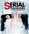 Serial Tulleuses -