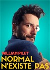 William Pilet dans Normal n'existe pas -
