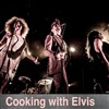 Cooking with Elvis -