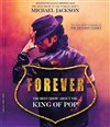 """Forever """" The best show about the King of Pop """" -"""