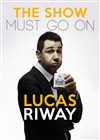 Lucas Riway dans The Show Must Go On -